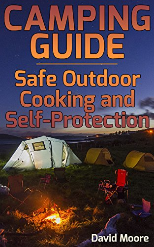 Camping Guide: Safe Outdoor Cooking and Self-Protection: (Camping Hacks, Outdoor Cooking) by [Moore, David ]