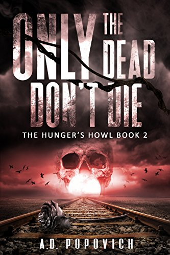 ONLY THE DEAD DON'T DIE BOOK 2: THE HUNGER'S HOWL by [Popovich, A.D.]