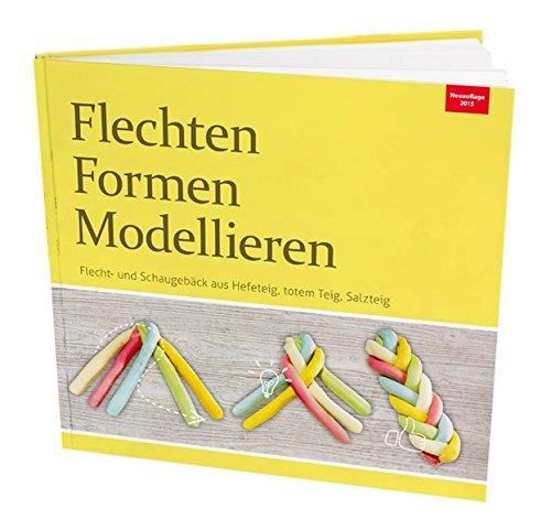 Flechten, Formen, Modellieren: Flecht- und Schaugebäck aus Hefeteig, totem Teig, Salzteig