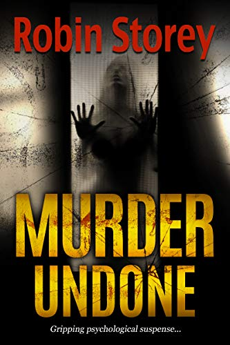 Murder Undone - Gripping Psychological Suspense by [Storey, Robin]