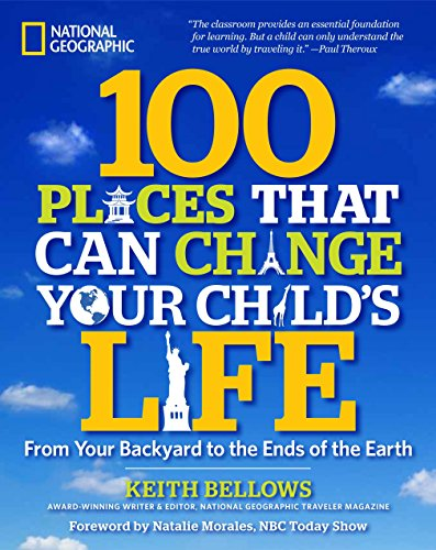 100 Places That Can Change Your Child's Life: From Your Backyard to the Ends of the -