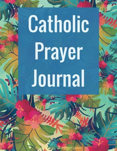 Catholic Prayer Journal: With Calendar 2018-2019 ,Daily Guide for prayer, praise and Thanks Workbook : size 8.5x11 Inches Extra Large Made In USA (prayer journal notebook for women) (Volume 1)