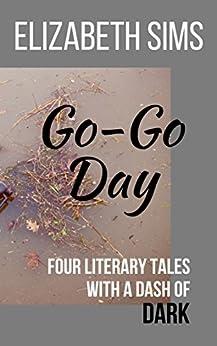 Go-Go Day: Four Literary Tales with a Dash of Dark by [Sims, Elizabeth]