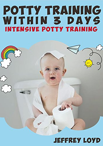 Potty Training Within 3 Days: Intensive Potty Training
