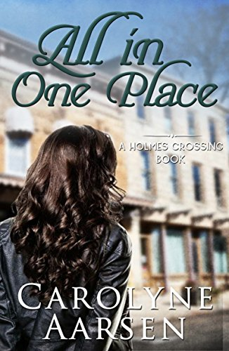 All In One Place (Holmes Crossing Book 2) by [Aarsen, Carolyne]
