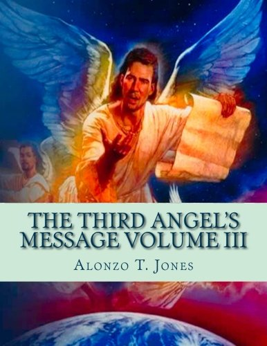 The Third Angel's Message Volume III (1888 Messages of A. T. Jones) (Volume 3) PDF