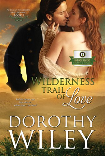 WILDERNESS TRAIL OF LOVE: An American Historical Romance (American Wilderness Series Romance Book 1) by [Wiley, Dorothy]