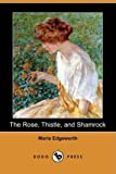 The Rose, Thistle, and Shamrock, Maria Edgeworth, 1409943909