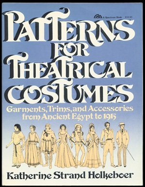 Patterns for Theatrical Costumes: Garments, Trims and Accesories Egypt to 1915 by Katherine Strand Holkeboer (March 19,1984)