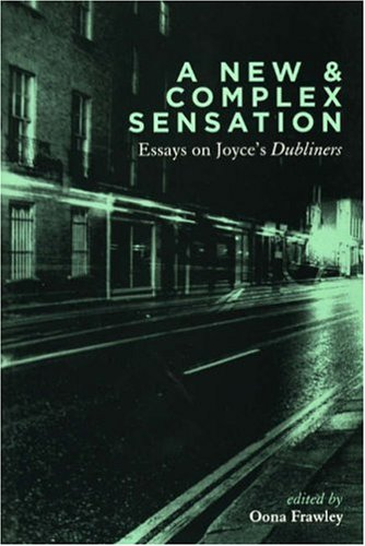 A New and Complex Sensation: Esssays on Joyce's Dubliners