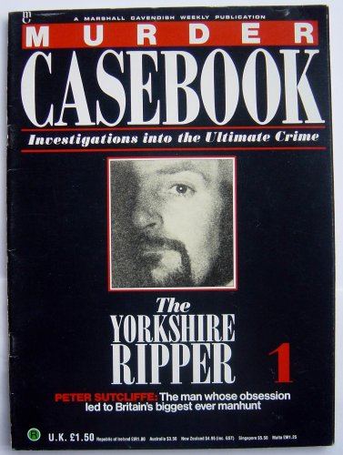 Murder Casebook 1 - Peter Sutcliffe -The Yorkshire Ripper (A Marshall Cavendish Weekly Publication)