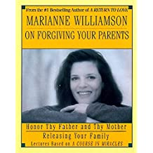 Marianne Williamson on Forgiving Your Parents