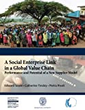 img - for A Social Enterprise Link in a Global Value Chain (03): Performance and Potential of a New Supplier Model book / textbook / text book