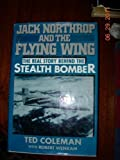 img - for Jack Northrop and the Flying Wing: The Story Behind the Stealth Bomber 1st edition by Coleman, Ted, Wenkam, Robert (1988) Hardcover book / textbook / text book
