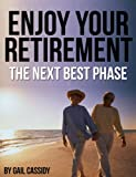 Enjoy Your Retirement, the next best phase (Tips Series)