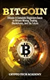 img - for Bitcoin: A Complete Beginners Guide to Bitcoin Mining, Trading, Blockchains, And the Future book / textbook / text book