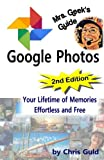Mrs. Geek's Guide to Google Photos: 2nd Edition Learn Google Photos with Color Illustrations