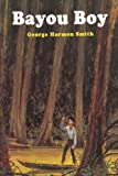 Bayou Boy, George Harmon Smith, 0595007554