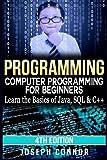 Programming: Computer Programming for Beginners - Learn the Basics of Java, SQL & C++