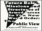 Future Roles, Missions and Structures of Armed Forces in the New World Order, P. Manigart, 1560722622