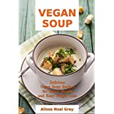 Vegan Soup: Delicious Vegan Soup Recipes for Better Health and Easy Weight Loss: Healthy Recipes for Weight Loss (Souping Diet Detox and Cleanse)