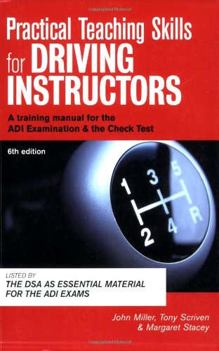 Practical Teaching Skills for Driving Instructors: A Training Manual for the ADI Examination and the Check Test