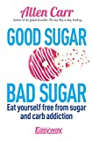 Good Sugar Bad Sugar: Eat yourself free from sugar and carb addiction (Allen Carr's Easyway)