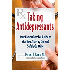 Learn more about the book, Taking Antidepressants: Your Comprehensive Guide to Starting, Staying On, and Safely Quitting