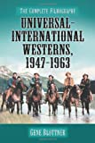 Universal-International Westerns, 1947-1963, Gene Blottner, 0786430885