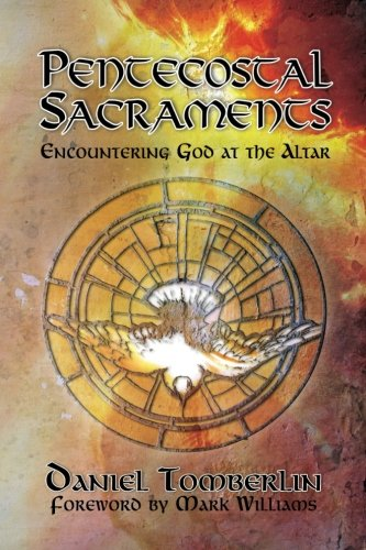 Pentecostal Sacraments: Encountering God at the Altar