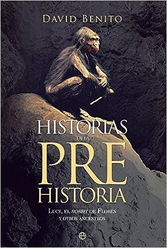 Historias de la prehistoria: Amazon.es: Benito del Olmo, David, Maíllo Fernández, José Manuel, Quesada López, José Manuel: Libros