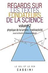 Regards sur les textes fondateurs de la science : Tome 2 : Physique de la lumière - radioactivité