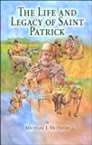 The Life and Legacy of Saint Patrick, Michael J. McHugh, 0982284861