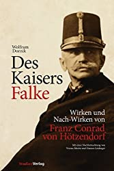 Des Kaisers Falke: Wirken und Nach-Wirken von Franz Conrad von Hötzendorf von Dornik, Wolfram (2013) Gebundene Ausgabe