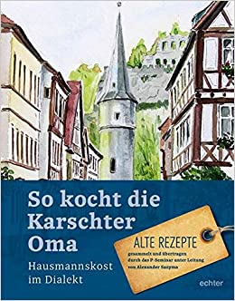 So kocht die Karschter Oma: Hausmannskost im Dialekt Alte ...
