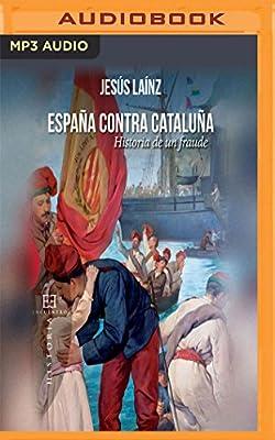 España Contra Cataluña: Historia de Un Fraude: Amazon.es: Lainz, Jesus, Palomo, Artur: Libros