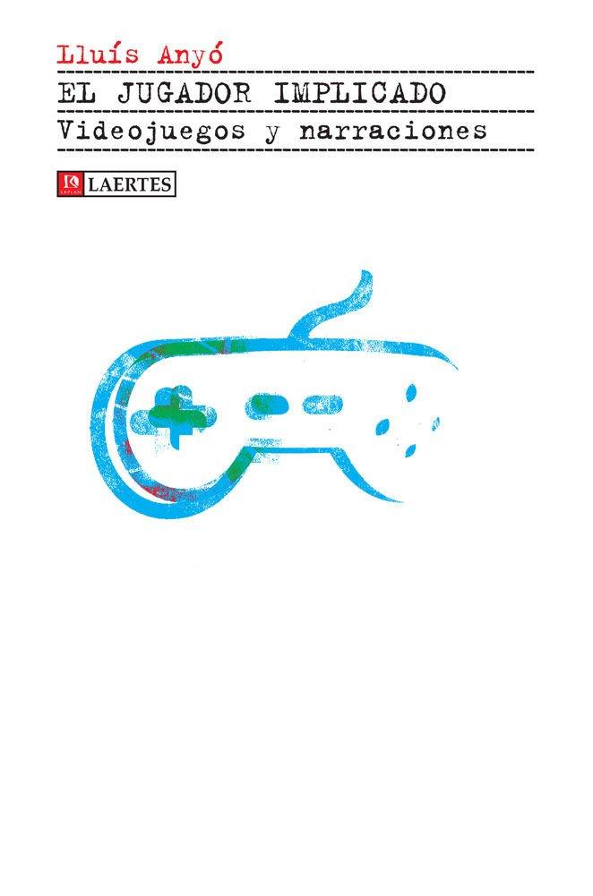 El jugador implicado: Videojuegos y narraciones (Kaplan) Tapa blanda – 17 nov 2016 Lluís Anyó Sayol Laertes editorial S.L. 841678308X