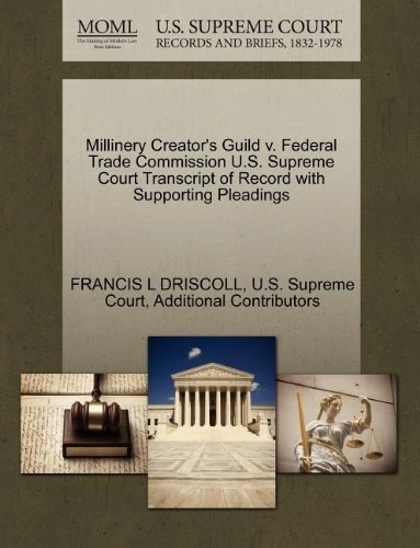 Millinery Creator's Guild v. Federal Trade Commission U.S. Supreme Court Transcript of Record with Supporting Pleadings