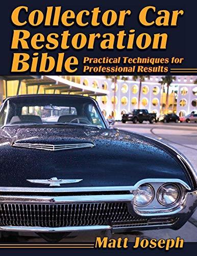 Car Antique Restoration - Collector Car Restoration Bible: Practical Techniques for Professional Results