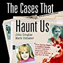 The Cases That Haunt Us: From Jack the Ripper to JonBenet Ramsey, the FBI's Legendary Mindhunter Sheds Light on the Mysteries That Won't Go Away Audiobook by John Douglas, Mark Olshaker Narrated by Malcolm Hillgartner