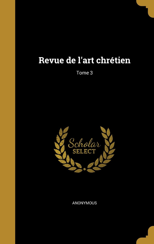 Download Revue de L'Art Chretien; Tome 3 (French Edition) pdf