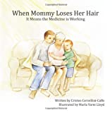 When Mommy Loses Her Hair, Cristen Cervellini-Calfo, 1439204969