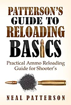 Patterson's Guide to Reloading Basics: Practical Ammo Reloading Guide for Shooter's by [Patterson, Neal]