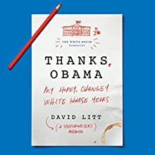 Thanks, Obama: My Hopey, Changey White House Years Audiobook by David Litt Narrated by David Litt
