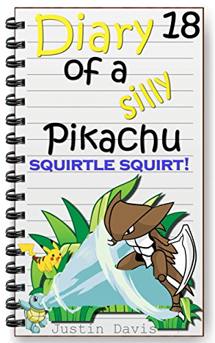 Squirtle Squirts!: Pokemon Stories for Kids (Diary of a Silly Pikachu Book 18) -