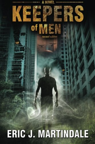 Keepers of Men: Second Edition. A Dystopian, Epic Novel Eric Martindale
