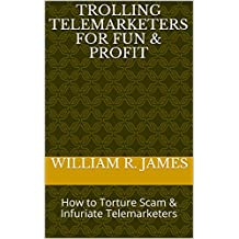 Trolling Telemarketers for Fun & Profit: How to Torture Scam & Infuriate Telemarketers