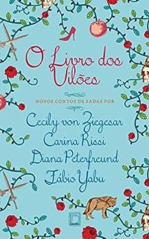 O livro dos vilões por [Von Zieglesar, Cecily, Rissi, Carina, Peterfreund, Diana, Yabu, Fábio]