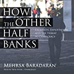 How the Other Half Banks: Exclusion, Exploitation, and the Threat to Democracy | Mehrsa Baradaran