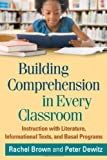 Building Comprehension in Every Classroom : Instruction with Literature, Informational Texts, and Basal Programs, Brown, Rachel and Dewitz, Peter, 1462511228